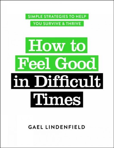How to Feel Good in Difficult Times cover